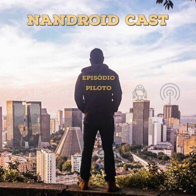 Podcast | Como foi gravar o episódio Nandroid Cast a partir de um celular